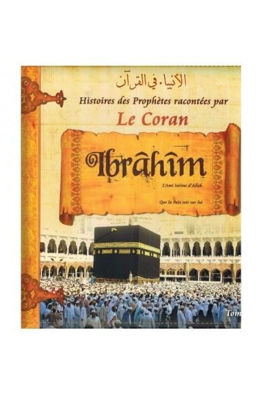 Histoires des prophètes racontées par le Coran - Tome 3 ( IBRAHIM )