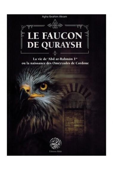 LE FAUCON DE QURAYSH - LA VIE DE 'ABD AR-RAHMÂN 1ER OU LA NAISSANCE DES OMEYYADES DE CORDOUE - EDITIONS RIBÂT