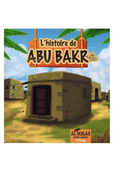 THE STORY OF ABU BAKR - 3/6 YEARS - AL-IKHLAS