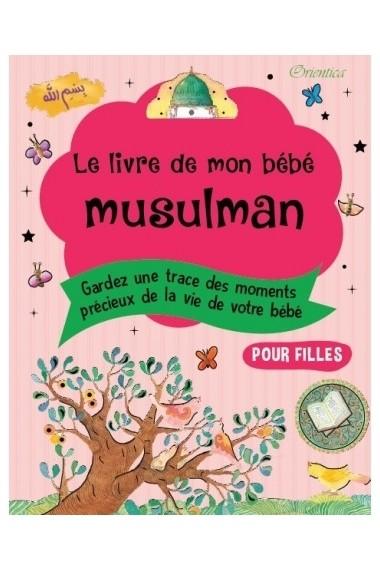 Le Livre De Mon Bébé Musulman (Fille) - Edition Orientica